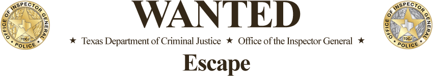 Wanted for Escape by the TDCJ-OIG
